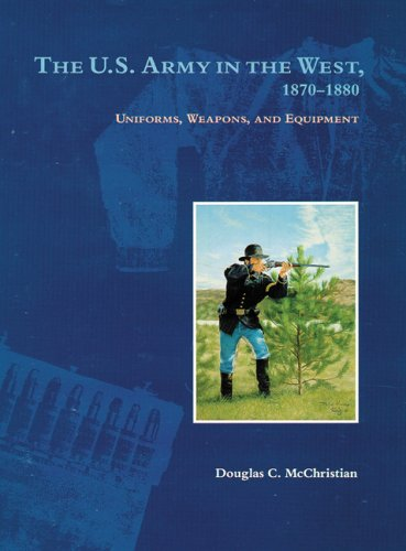 The U.S. Army in the West, 1879-1880: Uniforms, Weapons, and Equipment 9780806137827