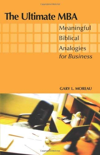 The Ultimate MBA: Meaningful Biblical Analogies for Business 9780806649474