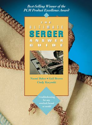 The Ultimate Serger Answer Guide: Troubleshooting for Any Overlock Brand or Model 9780801986451