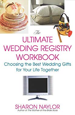 The Ultimate Wedding Registry Workbook: Choosing the Best Wedding Gifts for Your Life Together 9780806526867