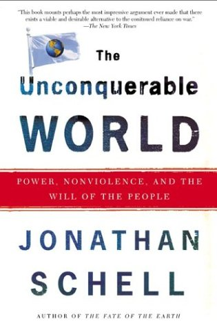 The Unconquerable World: Power, Nonviolence, and the Will of the People 9780805044577