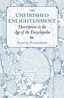 The Unfinished Enlightenment: Description in the Age of the Encyclopedia 9780801448645