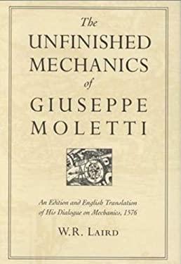 Unfinished Mechanics of Giuseppe Moletti : An Edition and English Translation of His Dialogue on Mechanics 1576