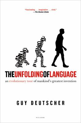 The Unfolding of Language: An Evolutionary Tour of Mankind's Greatest Invention 9780805080124