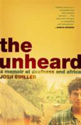 The Unheard: A Memoir of Deafness and Africa 9780805082104