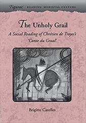 The Unholy Grail: A Social Reading of Chretien de Troyes's 'Conte Du Graal' 3278571