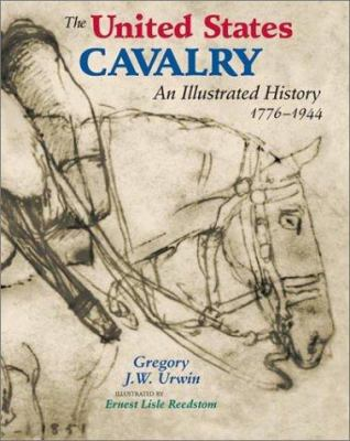 The United States Cavalry: An Illustrated History 1776-1944 9780806134758