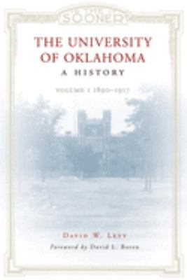 The University of Oklahoma, a History: Volume 1, 1890-1917 9780806137032