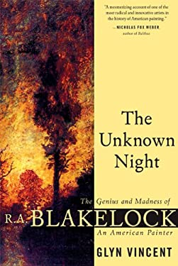 The Unknown Night: The Genius and Madness of R.A. Blakelock, an American Painter 9780802140647