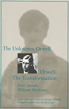 The Unknown Orwell and Orwell: The Transformation: The Transformation