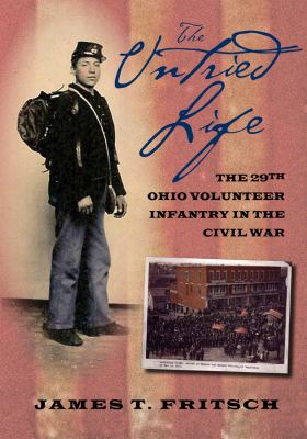 The Untried Life: The Story of the Twenty-Ninth Ohio Volunteer Infantry in the Civil War 9780804011396
