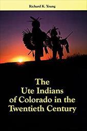 The Ute Indians of Colorado in the Twentieth Century 3311580