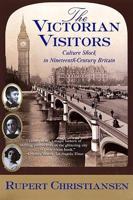 The Victorian Visitors: Culture Shock in Nineteenth-Century Britain 9780802139337
