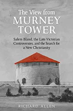 The View from Murney Tower: Salem Bland, the Late Victorian Controversies, and the Search for a New Christianity 9780802097484
