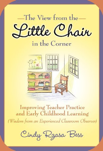 The View from the Little Chair in the Corner: Improving Teacher Practice and Early Childhood Learning (Wisdom from an Experienced Classroom Observer) 9780807750391