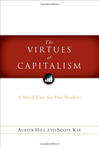 The Virtues of Capitalism: A Moral Case for Free Markets 9780802484567