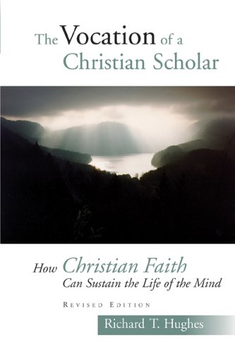 The Vocation of the Christian Scholar: How Christian Faith Can Sustain the Life of the Mind 9780802829153