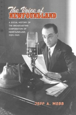 The Voice of Newfoundland: A Social History of the Broadcasting Corporation of Newfoundland, 1939-1949 9780802095534
