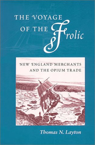 The Voyage of the 'Frolic: New England Merchants and the Opium Trade 9780804738491
