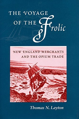 The Voyage of the Frolic: New England Merchants and the Opium Trade 9780804729093