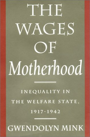 The Wages of Motherhood: Inequality in the Welfare State, 1917-1942 9780801422348