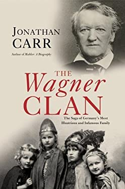 The Wagner Clan: The Saga of Germany's Most Illustrious and Infamous Family 9780802143990