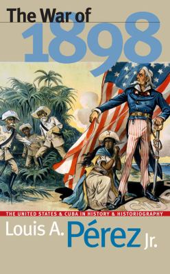 The War of 1898: The United States and Cuba in History and Historiography 9780807824375