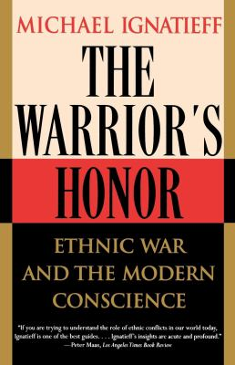 The Warrior's Honor: Ethnic War and the Modern Conscience 9780805055191