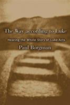 The Way According to Luke: Hearing the Whole Story of Luke-Acts 9780802829368