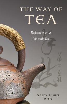 The Way of Tea: Reflections on a Life with Tea 9780804840323