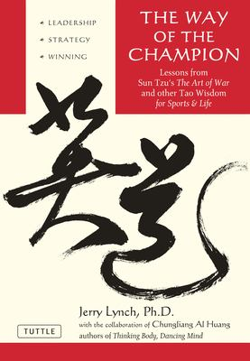 The Way of the Champion: Lessons from Sun Tzu's the Art of War and Other Tao Wisdom for Sports & Life 9780804837149