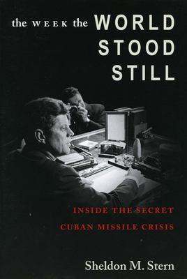 The Week the World Stood Still: Inside the Secret Cuban Missile Crisis 9780804750776