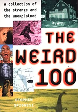 The Weird 100: A Collection of the Strange and the Unexplained 9780806525235