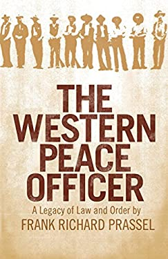 The Western Peace Officer: A Legacy of Law and Order 9780806116945