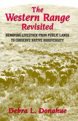 The Western Range Revisited: Removing Livestock from Public Lands to Conserve Native Biodiversity 9780806131764