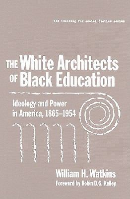 The White Architects of Black Education: Ideology and Power in America, 1865-1954 9780807740439