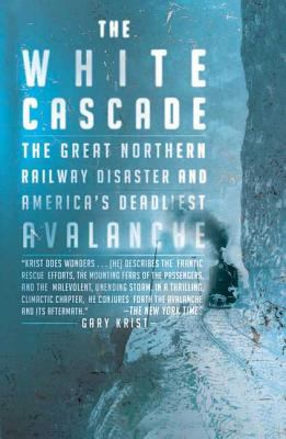 The White Cascade: The Great Northern Railway Disaster and America's Deadliest Avalanche 9780805083293