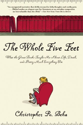 The Whole Five Feet: What the Great Books Taught Me about Life, Death, and Pretty Much Everthing Else 9780802144850