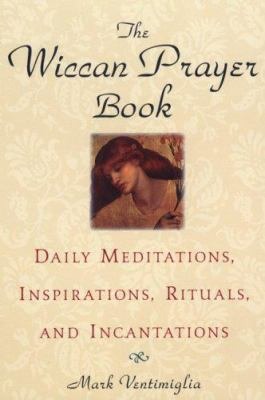 The Wiccan Prayer Book: Daily Meditations, Inspirations, Rituals, and Incantations 9780806527192
