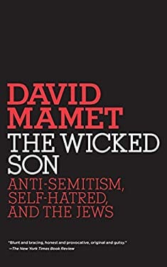 The Wicked Son: Anti-Semitism, Self-Hatred, and the Jews 9780805211573