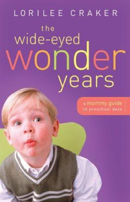The Wide-Eyed Wonder Years: A Mommy Guide to Preschool Daze 9780800730642