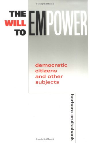 The Will to Empower: Democratic Citizens and Other Subjects 9780801485992