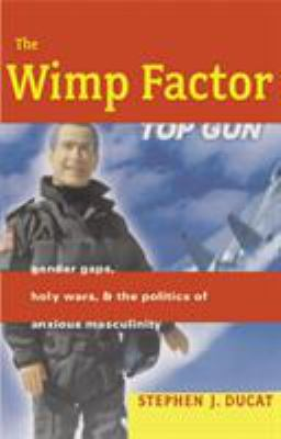The Wimp Factor: Gender Gaps, Holy Wars, and the Politics of Anxious Masculinity 9780807043455