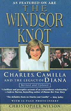 The Windsor Knot: Charles, Camilla and the Legacy of Diana 9780806523866