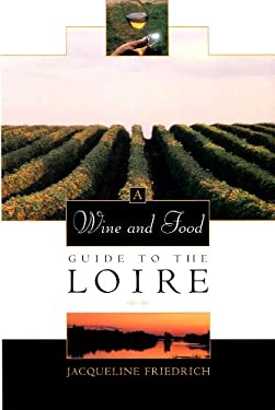 The Wine and Food Guide to the Loire, France's Royal River: Veuve Clicquot-Wine Book of the Year 9780805043907