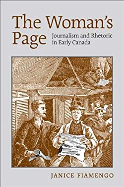 The Woman's Page: Journalism and Rhetoric in Early Canada 9780802095374