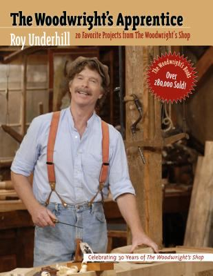 The Woodwright's Apprentice: Twenty Favorite Projects from the Woodwright's Shop 9780807823040