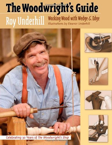 The Woodwright's Guide: Working Wood with Wedge and Edge 9780807859148