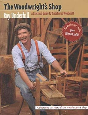 The Woodwright's Shop: A Practical Guide to Traditional Woodcraft 9780807814840