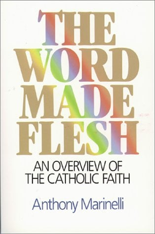The Word Made Flesh: An Overview of the Catholic Faith 9780809133918